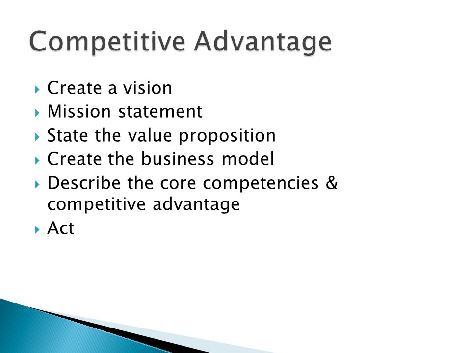  Create a vision  Mission statement  State the value proposition  Create the business model  Describe the core competencies & competitive advantage  Act