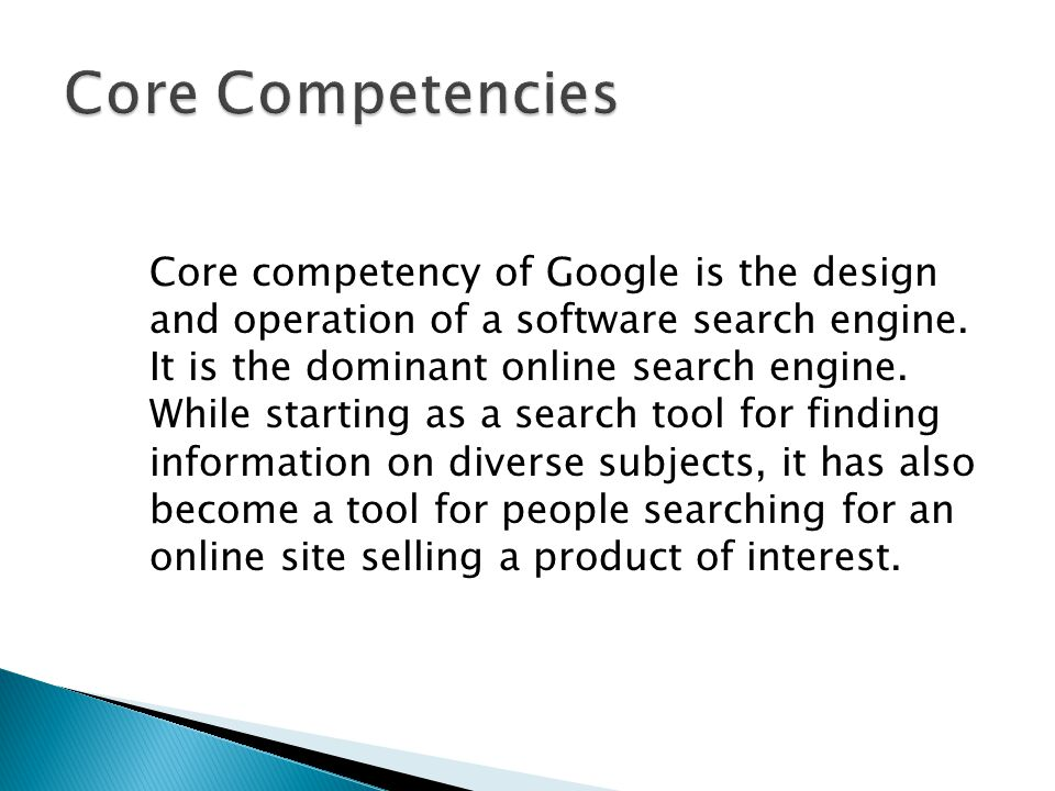 Core competency of Google is the design and operation of a software search engine.