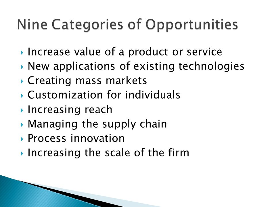  Increase value of a product or service  New applications of existing technologies  Creating mass markets  Customization for individuals  Increasing reach  Managing the supply chain  Process innovation  Increasing the scale of the firm