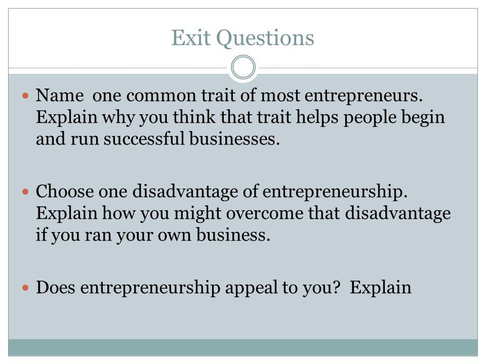 Exit Questions Name one common trait of most entrepreneurs.