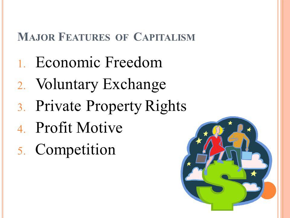 M AJOR F EATURES OF C APITALISM 1. Economic Freedom 2.