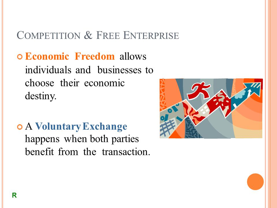 C OMPETITION & F REE E NTERPRISE Economic Freedom allows individuals and businesses to choose their economic destiny.