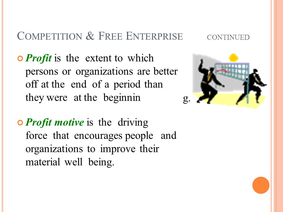 g. C OMPETITION & F REE E NTERPRISE Profit is the extent to which persons or organizations are better off at the end of a period than they were at the