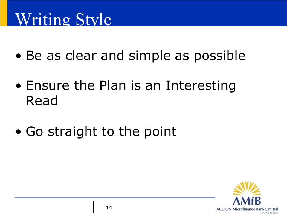 14 Writing Style Be as clear and simple as possible Ensure the Plan is an Interesting Read Go straight to the point