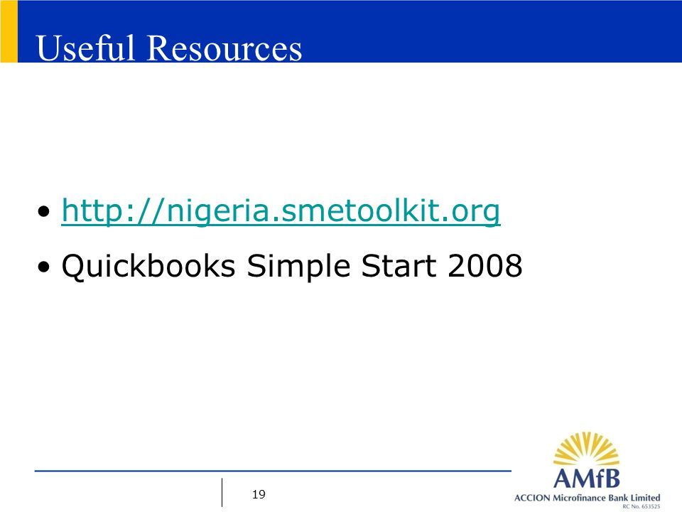 19 Useful Resources http://nigeria.smetoolkit.org Quickbooks Simple Start 2008