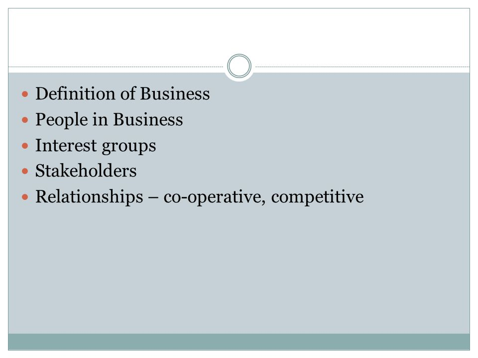 Definition of Business People in Business Interest groups Stakeholders Relationships – co-operative, competitive