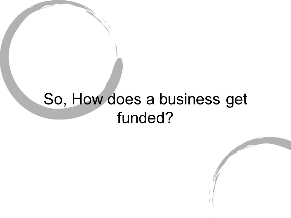 So, How does a business get funded?