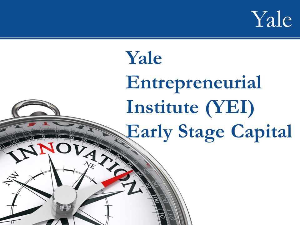 WIP Yale Entrepreneurial Institute (YEI) Early Stage Capital Yale