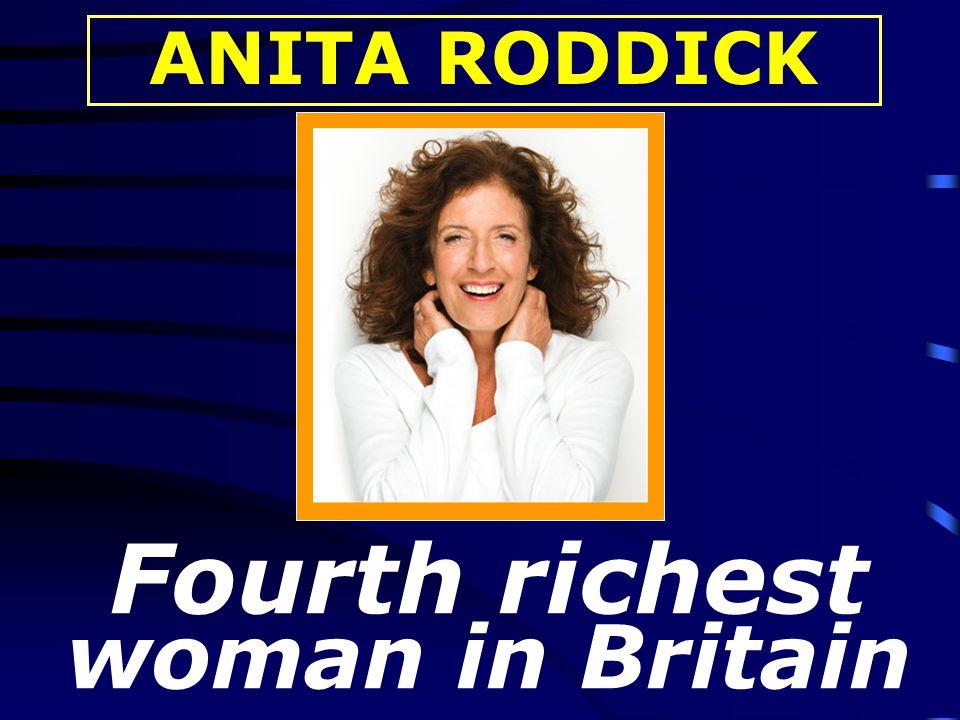 Fourth richest woman in Britain ANITA RODDICK