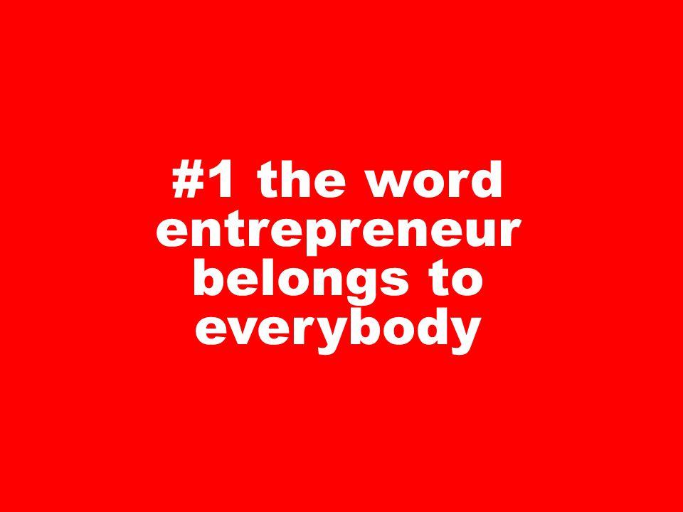 #1 the word entrepreneur belongs to everybody