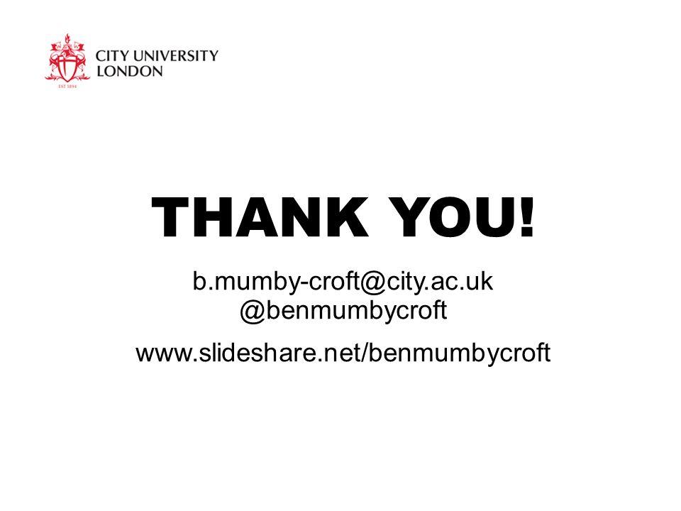 THANK YOU! b.mumby-croft@city.ac.uk @benmumbycroft www.slideshare.net/benmumbycroft