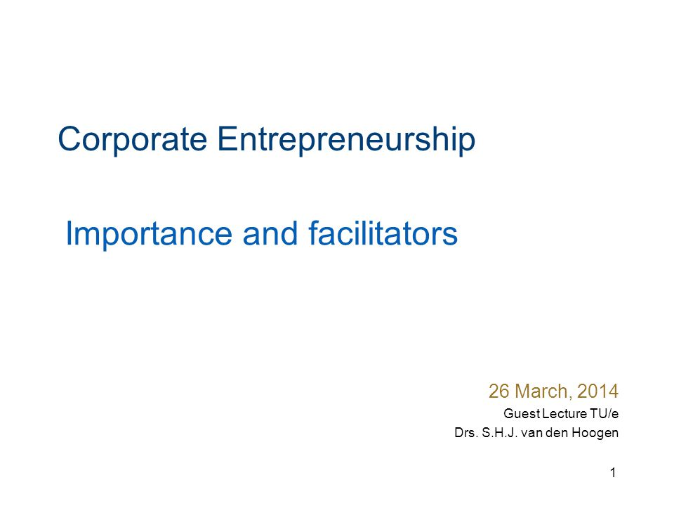 Corporate Entrepreneurship 26 March, 2014 Guest Lecture TU/e Drs.