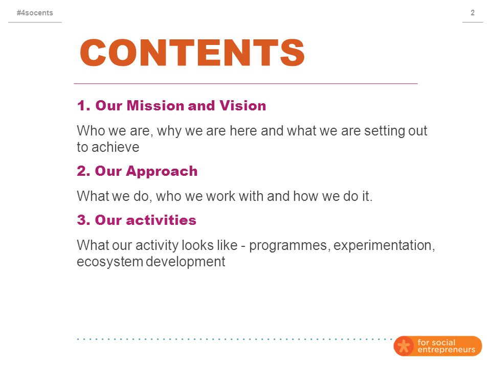 CONTENTS 1.Our Mission and Vision Who we are, why we are here and what we are setting out to achieve 2.