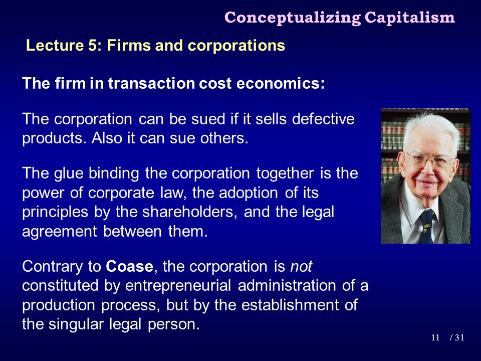 The firm in transaction cost economics: The corporation can be sued if it sells defective products.