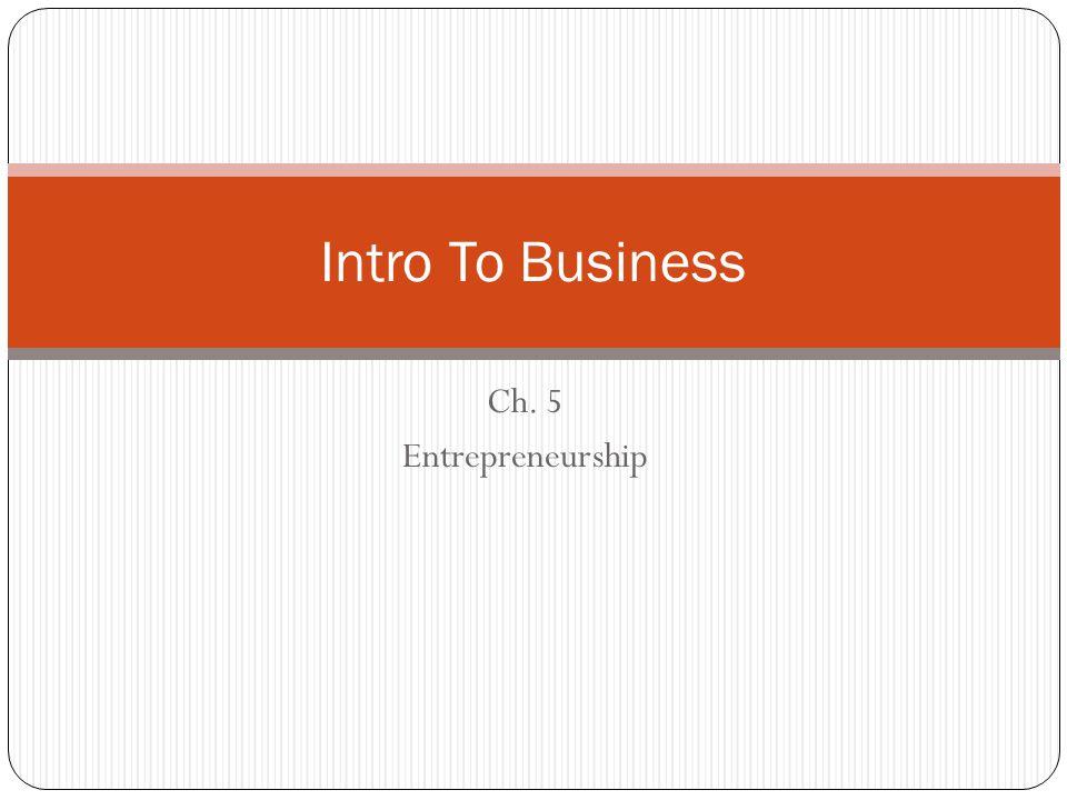 Ch. 5 Entrepreneurship Intro To Business