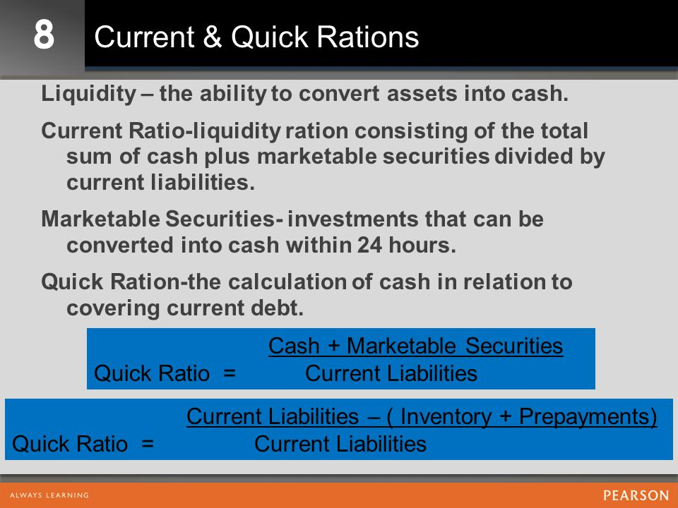 8 Current & Quick Rations Liquidity – the ability to convert assets into cash. Current Ratio-liquidity ration consisting of the total sum of cash plus