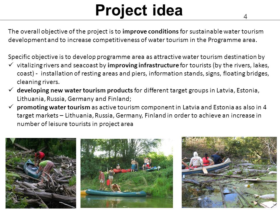 4 Project idea The overall objective of the project is to improve conditions for sustainable water tourism development and to increase competitiveness of water tourism in the Programme area.