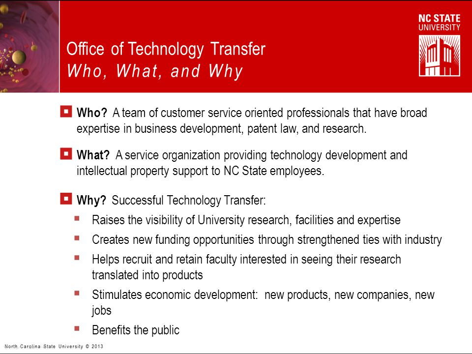  Who? A team of customer service oriented professionals that have broad expertise in business development, patent law, and research. Office of Techno