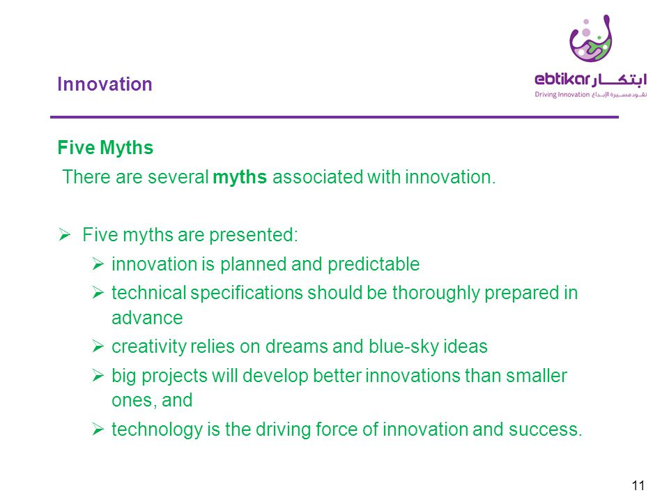 Innovation 11 Five Myths There are several myths associated with innovation.