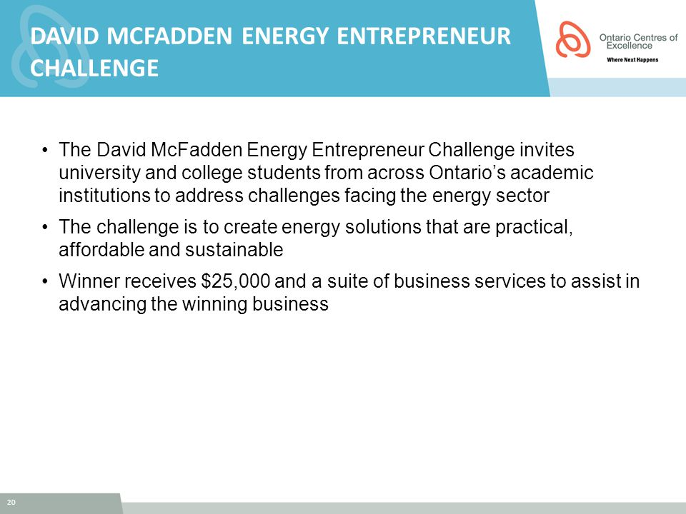 20 DAVID MCFADDEN ENERGY ENTREPRENEUR CHALLENGE The David McFadden Energy Entrepreneur Challenge invites university and college students from across O