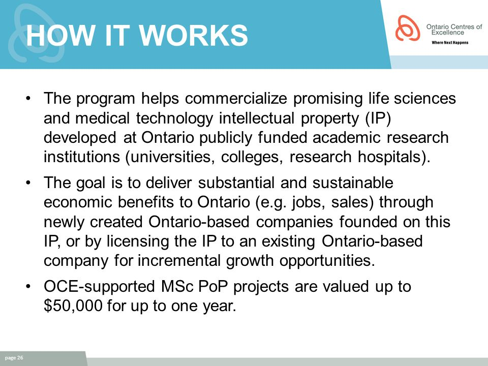 HOW IT WORKS The program helps commercialize promising life sciences and medical technology intellectual property (IP) developed at Ontario publicly f