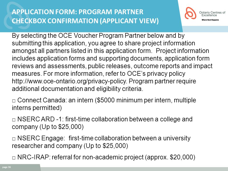 APPLICATION FORM: PROGRAM PARTNER CHECKBOX CONFIRMATION (APPLICANT VIEW) By selecting the OCE Voucher Program Partner below and by submitting this application, you agree to share project information amongst all partners listed in this application form.