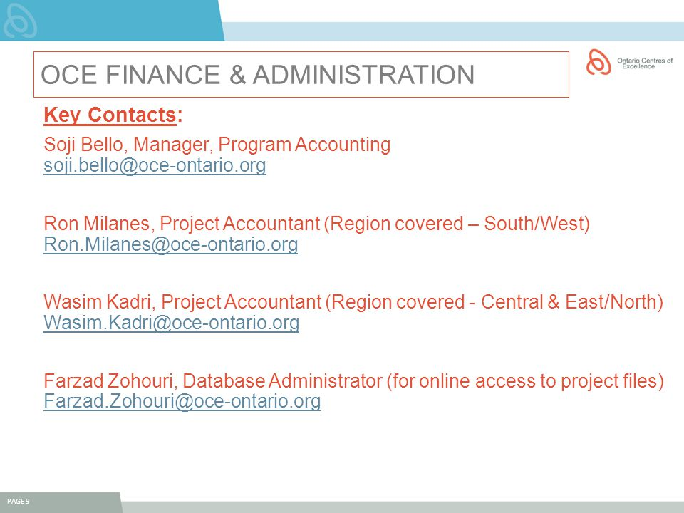 OCE FINANCE & ADMINISTRATION PAGE 9 Key Contacts: Soji Bello, Manager, Program Accounting soji.bello@oce-ontario.org soji.bello@oce-ontario.org Ron Mi