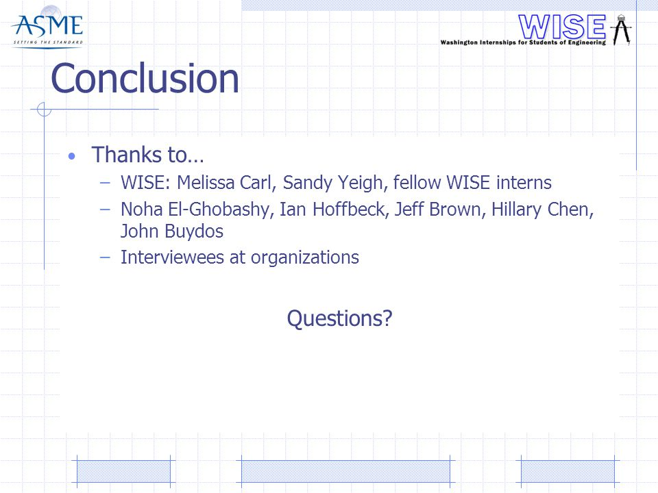 Conclusion Thanks to… –WISE: Melissa Carl, Sandy Yeigh, fellow WISE interns –Noha El-Ghobashy, Ian Hoffbeck, Jeff Brown, Hillary Chen, John Buydos –In