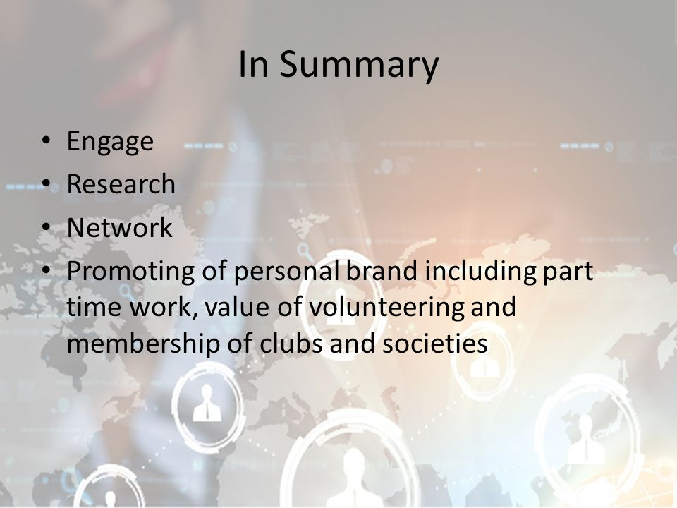 In Summary Engage Research Network Promoting of personal brand including part time work, value of volunteering and membership of clubs and societies