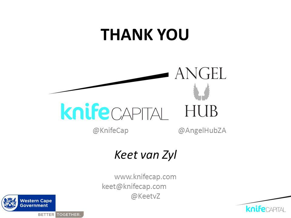 THANK YOU Keet van Zyl www.knifecap.com keet@knifecap.com @KeetvZ @KnifeCap@AngelHubZA