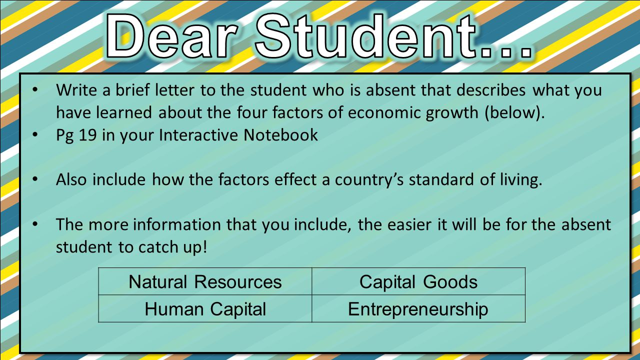 Write a brief letter to the student who is absent that describes what you have learned about the four factors of economic growth (below). Pg 19 in you