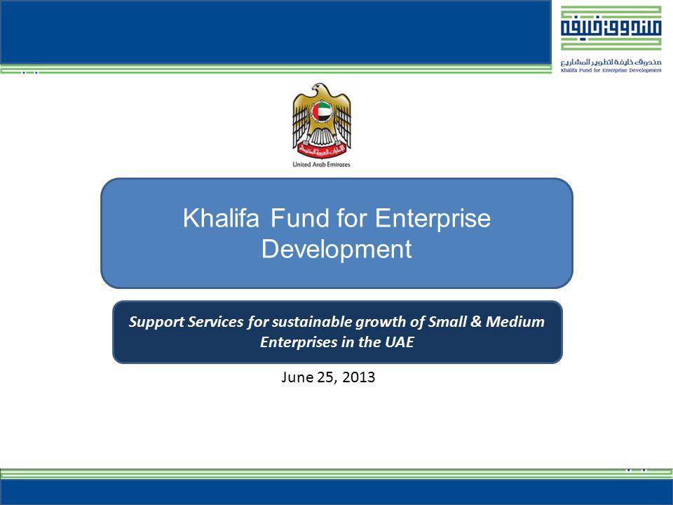 12 SME Toolkit UAE Khalifa Fund Website Knowledge Management System Khalifa Fund Gateway Integrated e-Services platform to support the Entrepreneurs Community 12