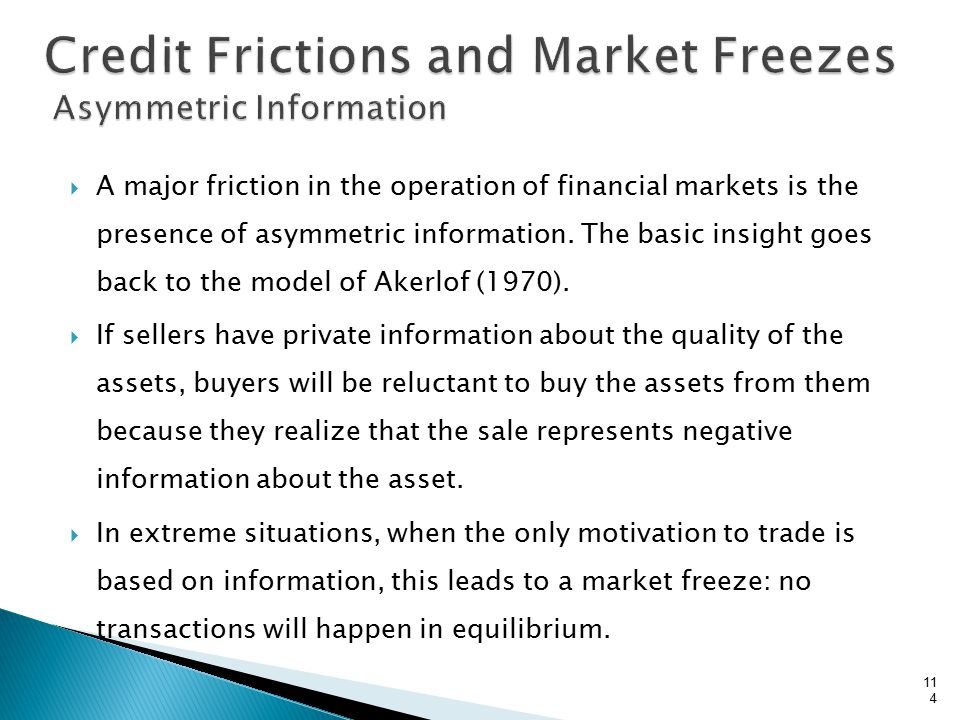  A major friction in the operation of financial markets is the presence of asymmetric information.