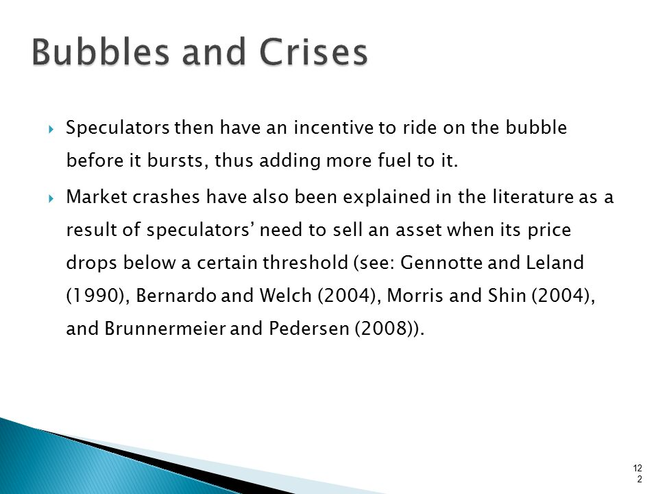  Speculators then have an incentive to ride on the bubble before it bursts, thus adding more fuel to it.