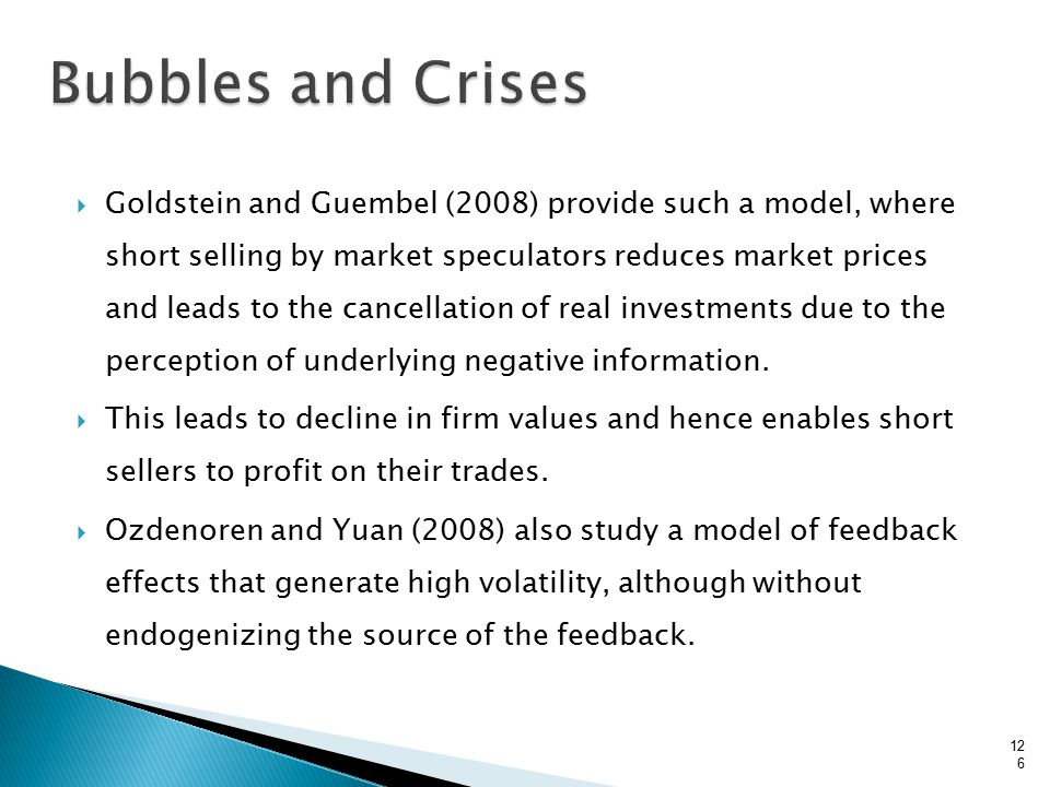  Goldstein and Guembel (2008) provide such a model, where short selling by market speculators reduces market prices and leads to the cancellation of real investments due to the perception of underlying negative information.