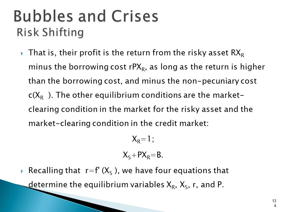  That is, their profit is the return from the risky asset RX R minus the borrowing cost rPX R, as long as the return is higher than the borrowing cost, and minus the non-pecuniary cost c(X R ).