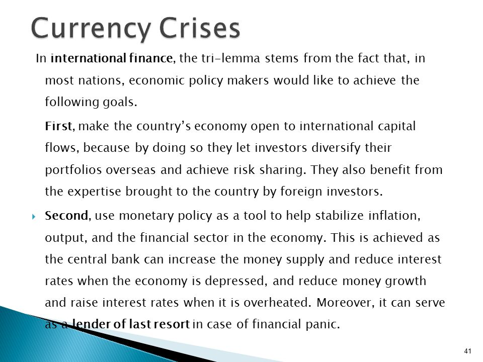 In international finance, the tri-lemma stems from the fact that, in most nations, economic policy makers would like to achieve the following goals.