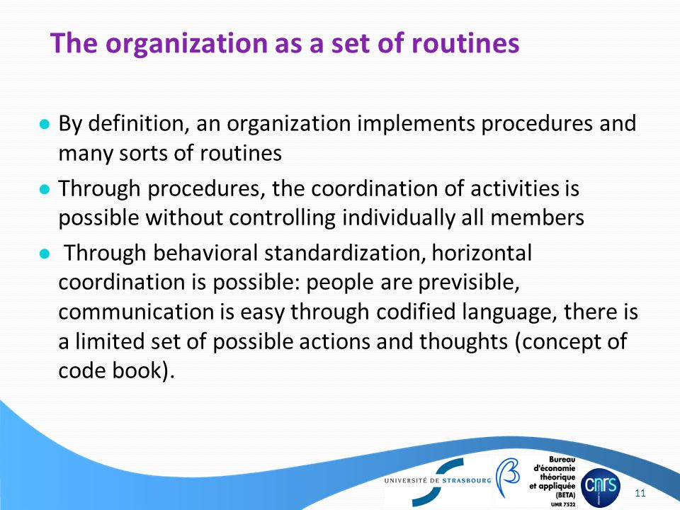 ● By definition, an organization implements procedures and many sorts of routines ● Through procedures, the coordination of activities is possible wit