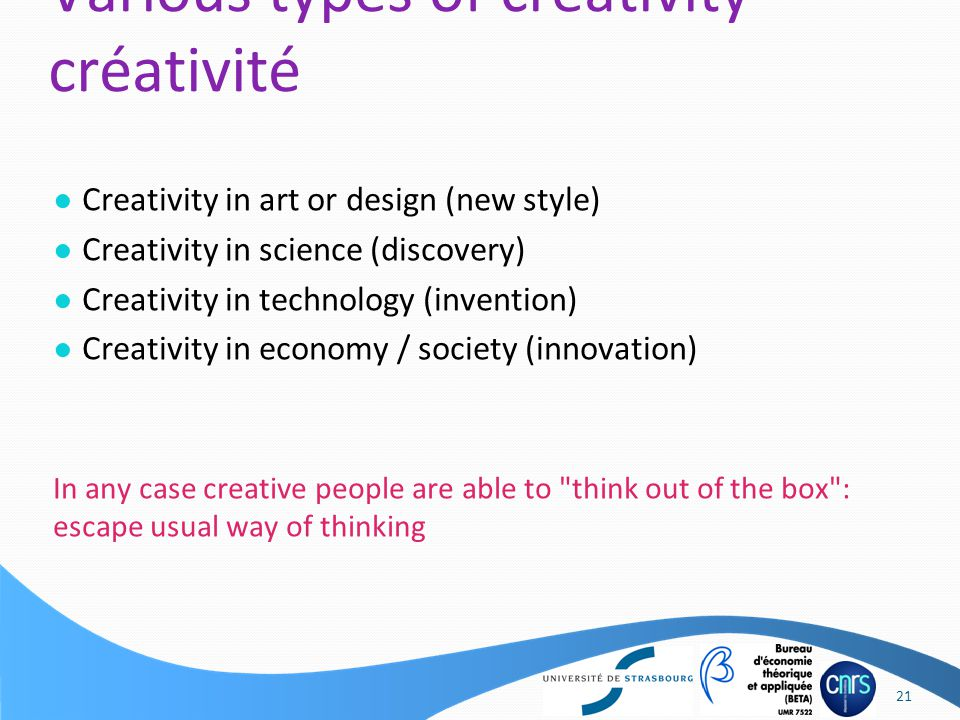 ● Creativity in art or design (new style) ● Creativity in science (discovery) ● Creativity in technology (invention) ● Creativity in economy / society