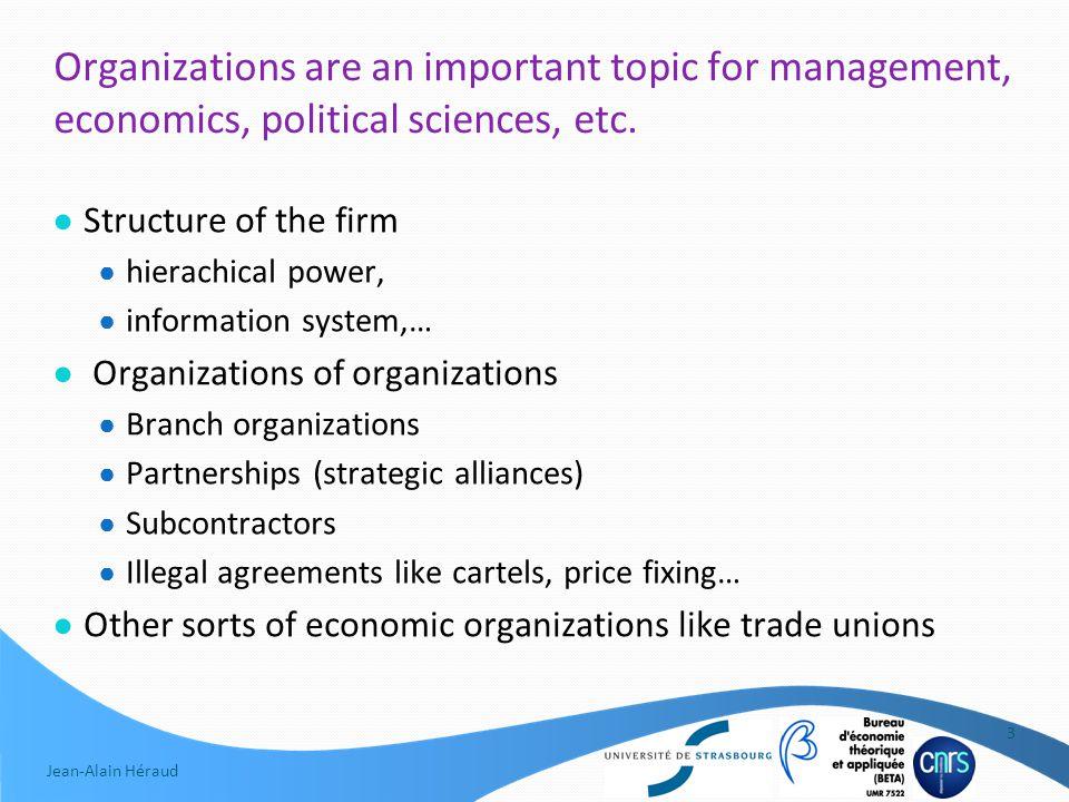 Jean-Alain Héraud Organizations are an important topic for management, economics, political sciences, etc.