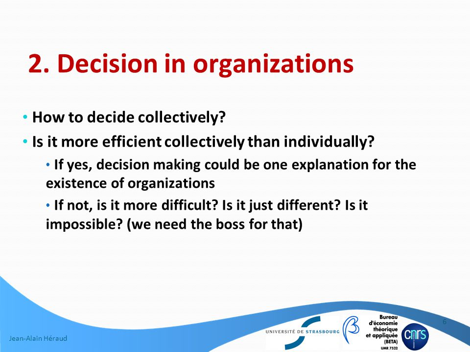Jean-Alain Héraud 2. Decision in organizations How to decide collectively.