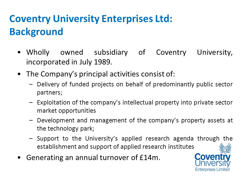Introduction Wholly owned subsidiary of Coventry University, incorporated in July 1989.