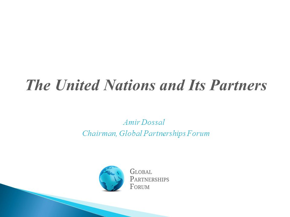 Amir Dossal Chairman, Global Partnerships Forum The United Nations and Its Partners
