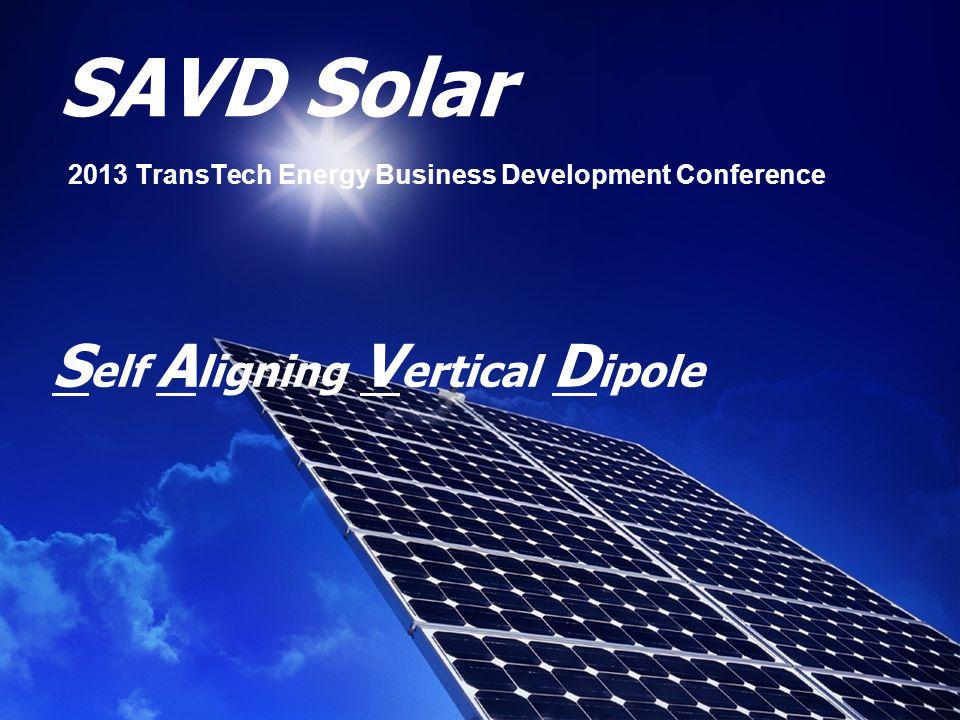 SAVD Solar 2013 TransTech Energy Business Development Conference S elf A ligning V ertical D ipole