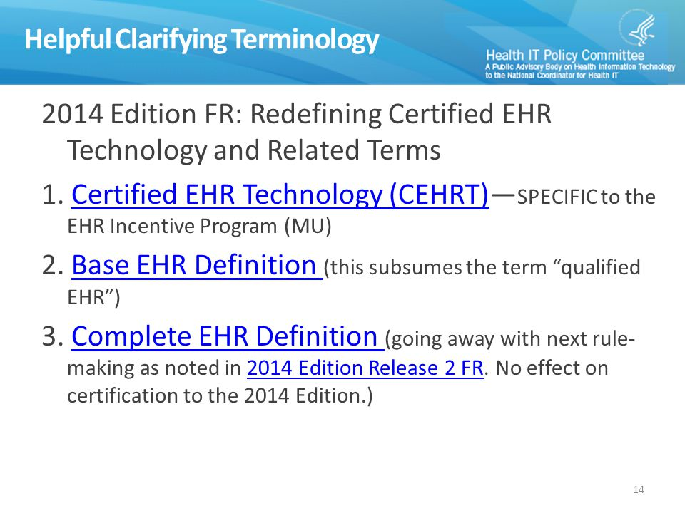 Helpful Clarifying Terminology 14 2014 Edition FR: Redefining Certified EHR Technology and Related Terms 1.