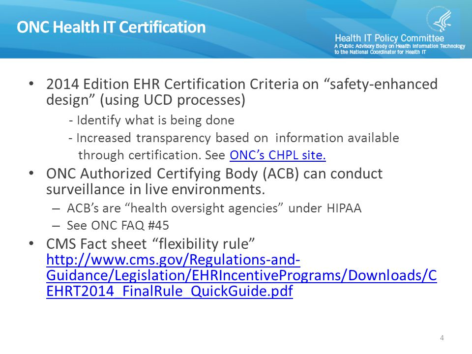 ONC Health IT Certification 2014 Edition EHR Certification Criteria on safety-enhanced design (using UCD processes) - Identify what is being done - Increased transparency based on information available through certification.
