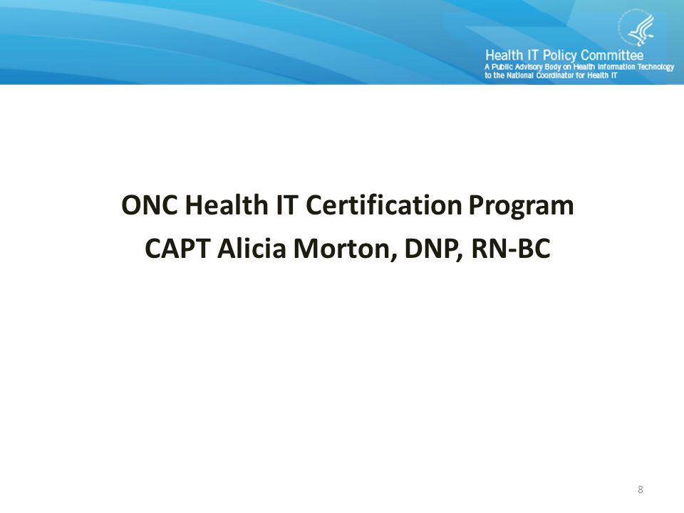 ONC Health IT Certification Program CAPT Alicia Morton, DNP, RN-BC 8