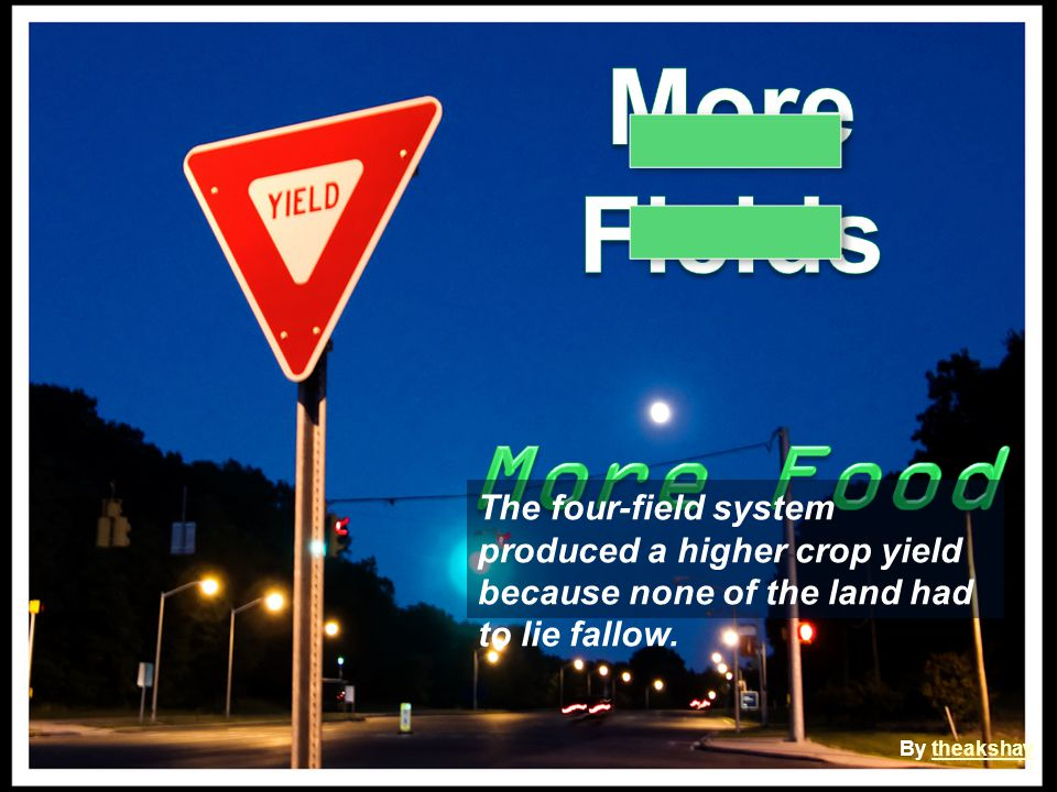 By theakshaytheakshay The four-field system produced a higher crop yield because none of the land had to lie fallow.