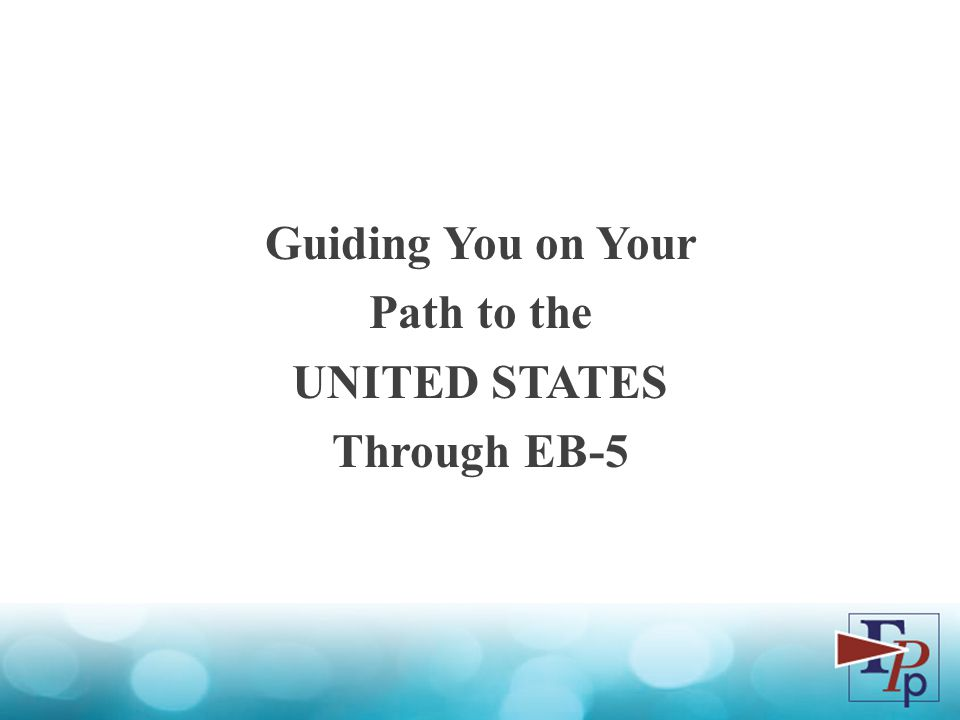 Guiding You on Your Path to the UNITED STATES Through EB-5