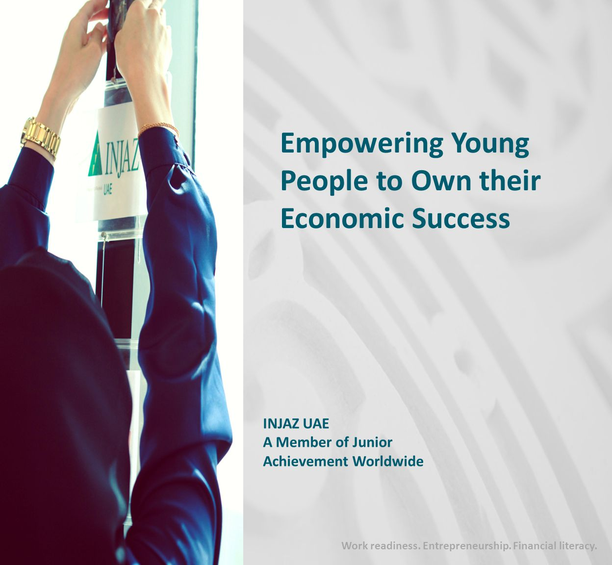 Empowering Young People to Own their Economic Success INJAZ UAE A Member of Junior Achievement Worldwide Work readiness.